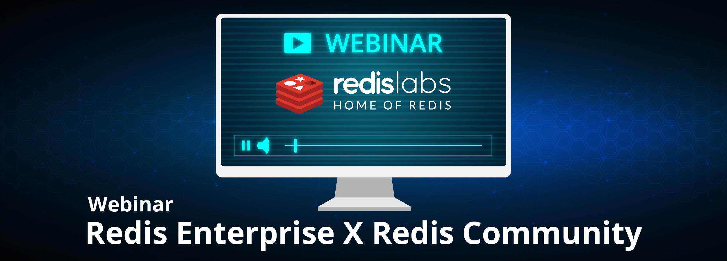 Webinar: Redis Enterprise x Redis Community
