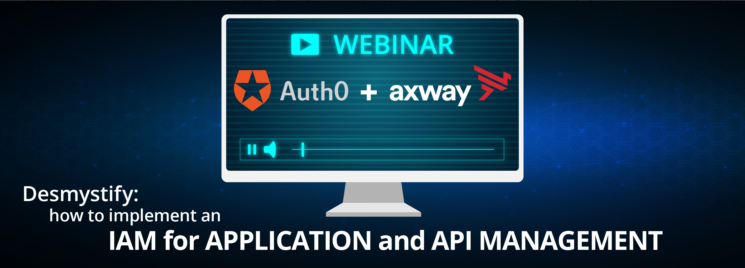 Webinar: how to implement an IAM for Application and API Management