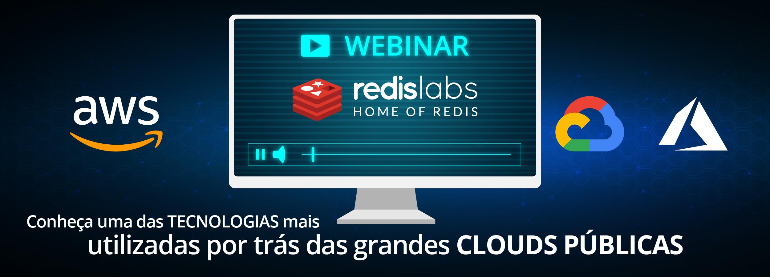 Webinar Redis e as tecnologias por trás das Clouds Públicas
