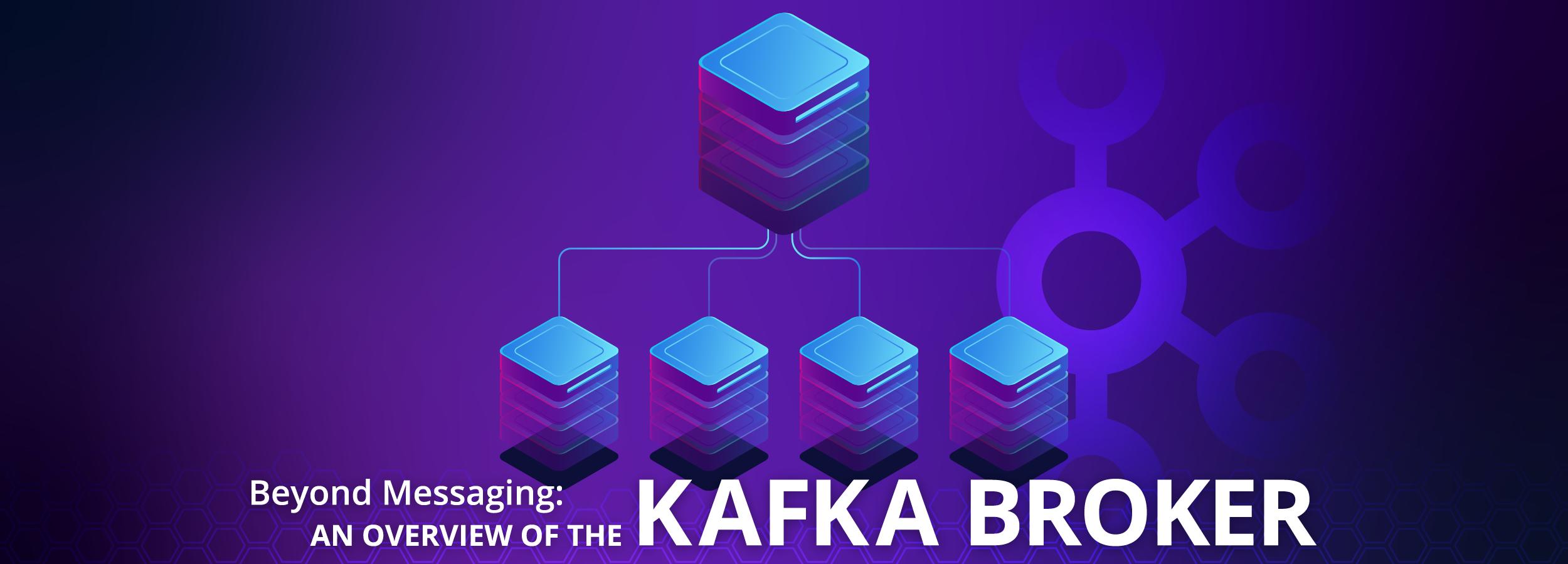 Beyond Messaging: An Overview of the Kafka Broker