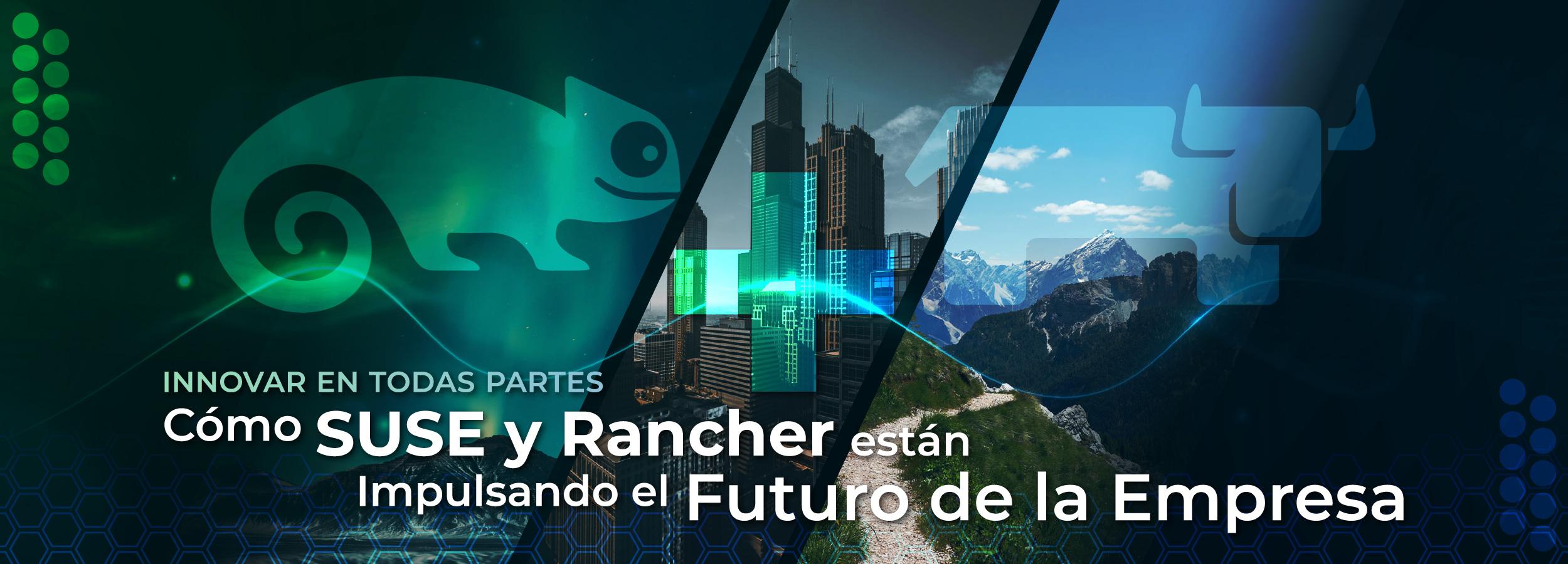 Cómo SUSE y Rancher están impulsando el futuro de la empresa